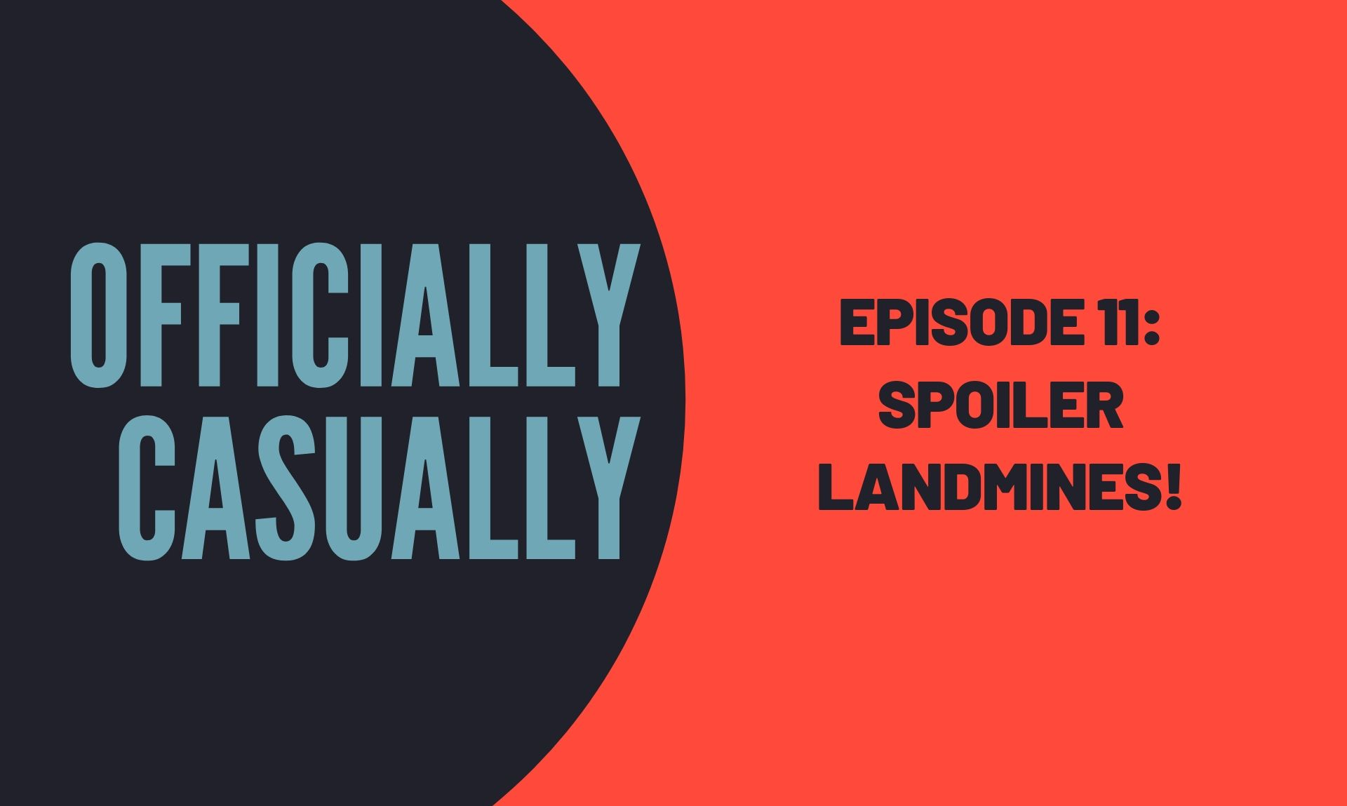#11 EPISODE: SPOILER LANDMINES!