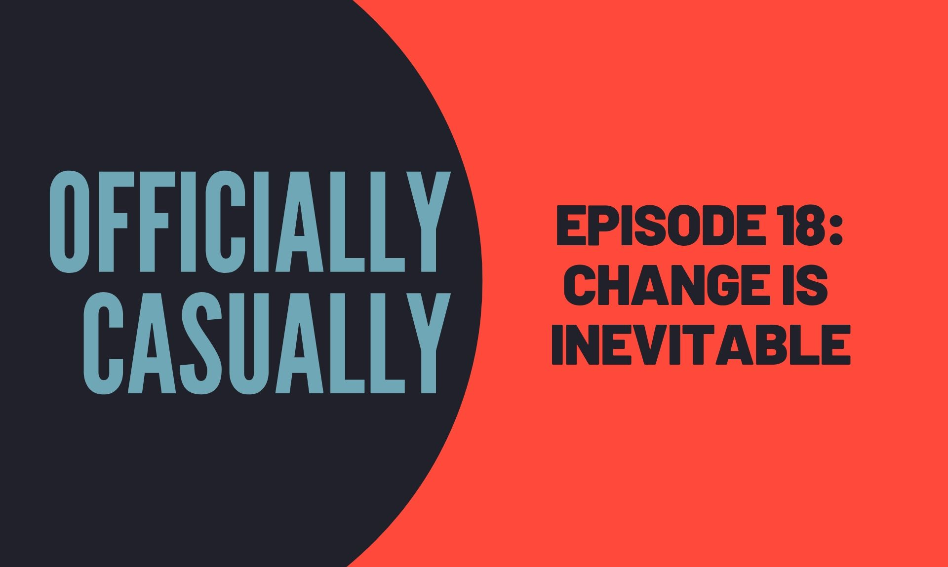 CHANGE IS INEVITABLE - EPISODE #18