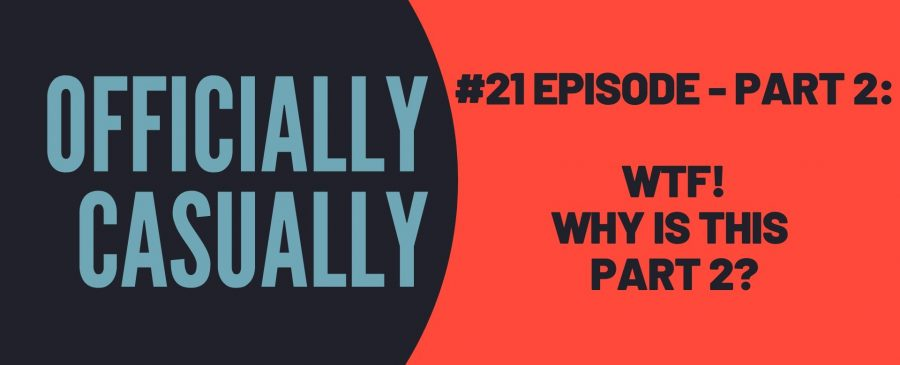 #21 EPISODE - Part 2: WTF! WHY IS THIS PART 2?