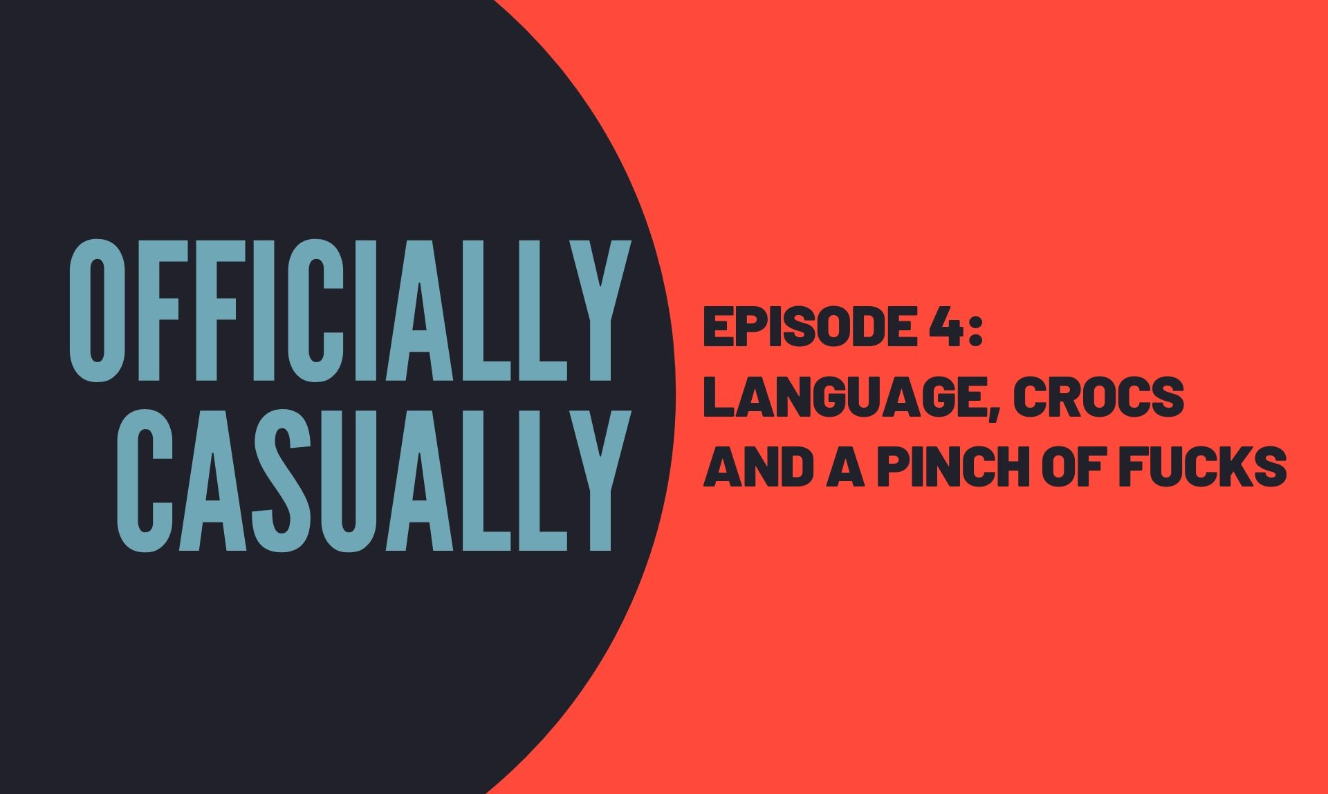 #4 EPISODE - LANGUAGE, CROCS AND A PINCH OF FUCKS