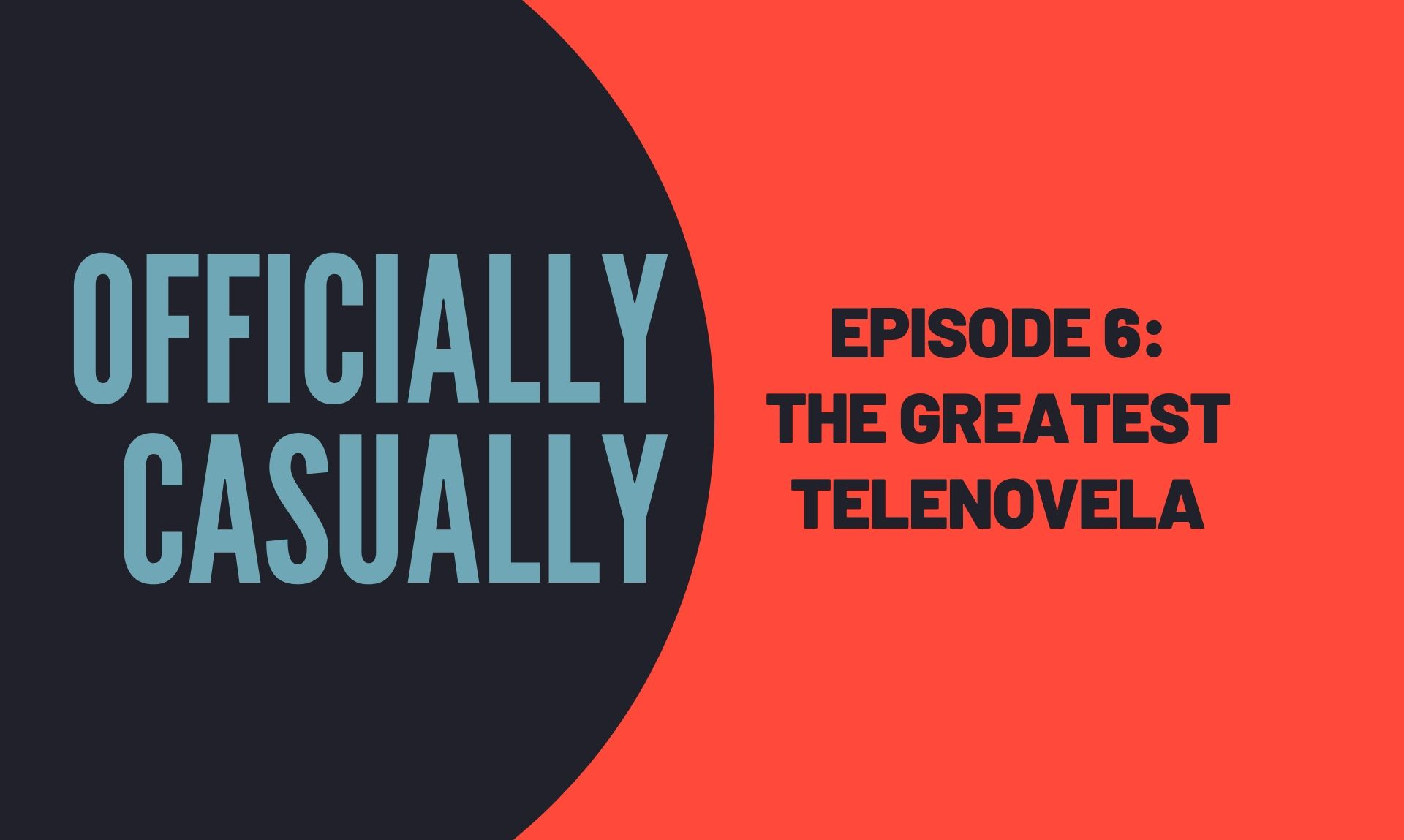 #6 EPISODE - THE GREATEST TELENOVELA