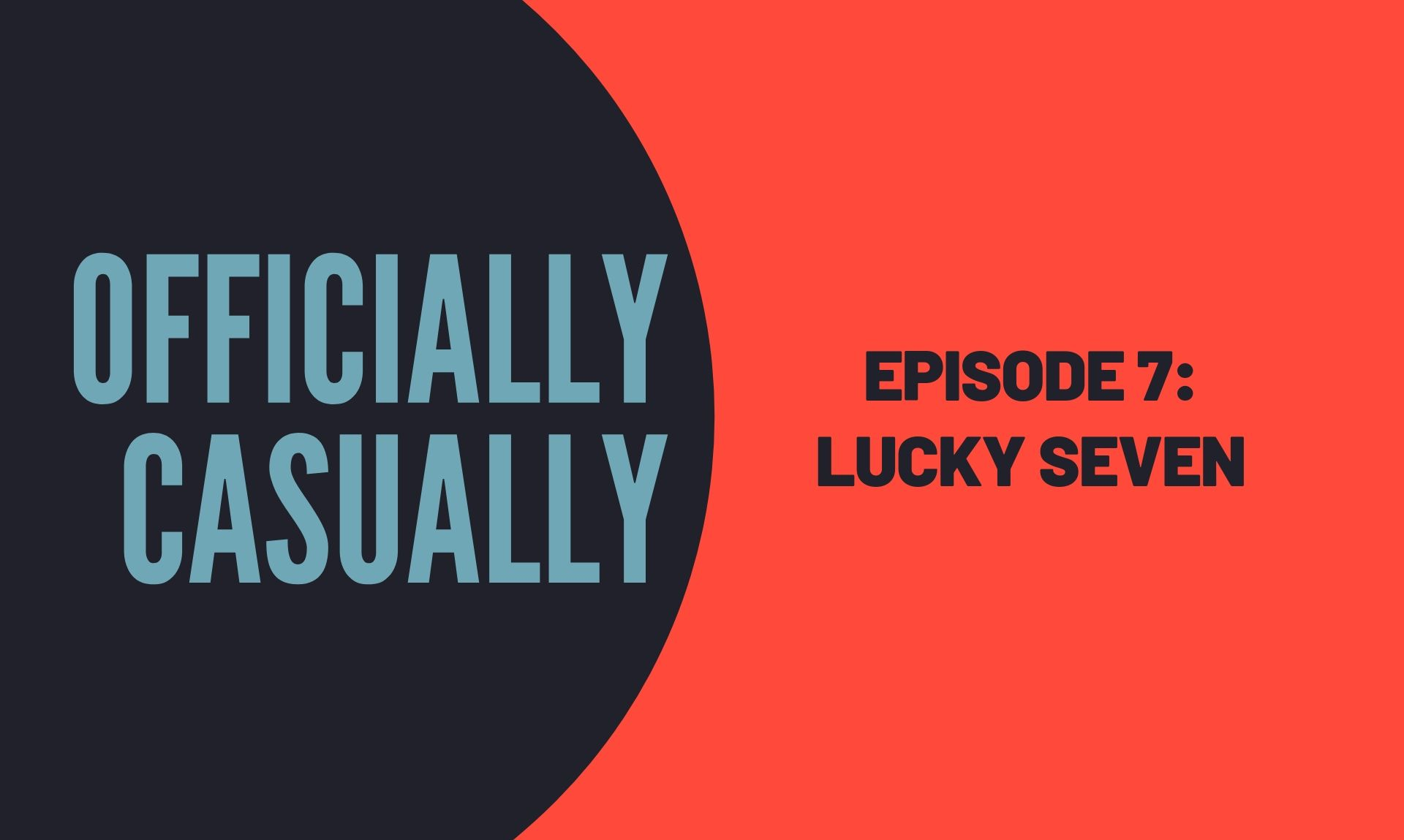 #7 EPISODE: LUCKY SEVEN