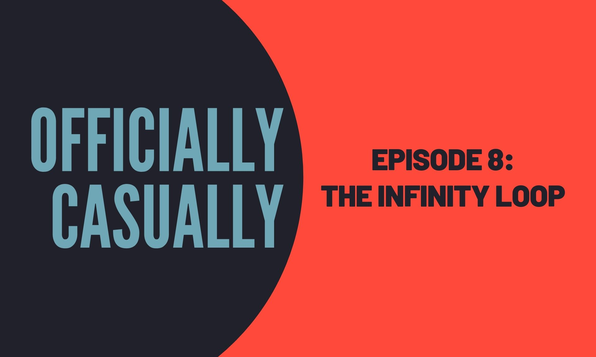 #8 EPISODE: THE INFINITY LOOP