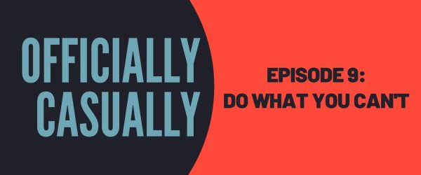 #9 EPISODE: DO WHAT YOU CAN'T