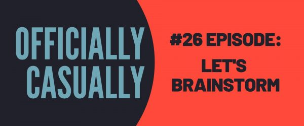 #26 EPISODE - LET'S BRAINSTORM