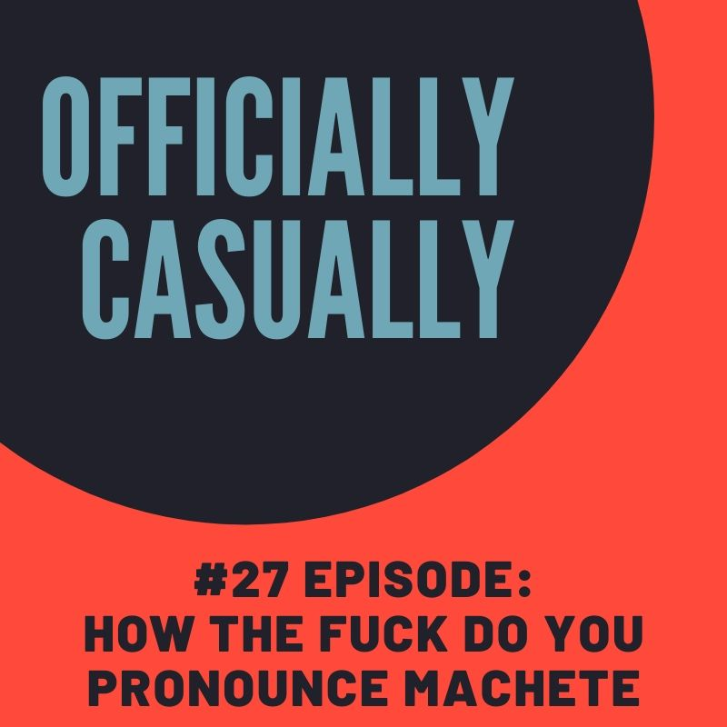 #27 EPISODE - HOW THE FUCK DO YOU PRONOUNCE MACHETE