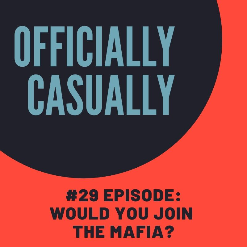 #29 EPISODE: WOULD YOU JOIN THE MAFIA?