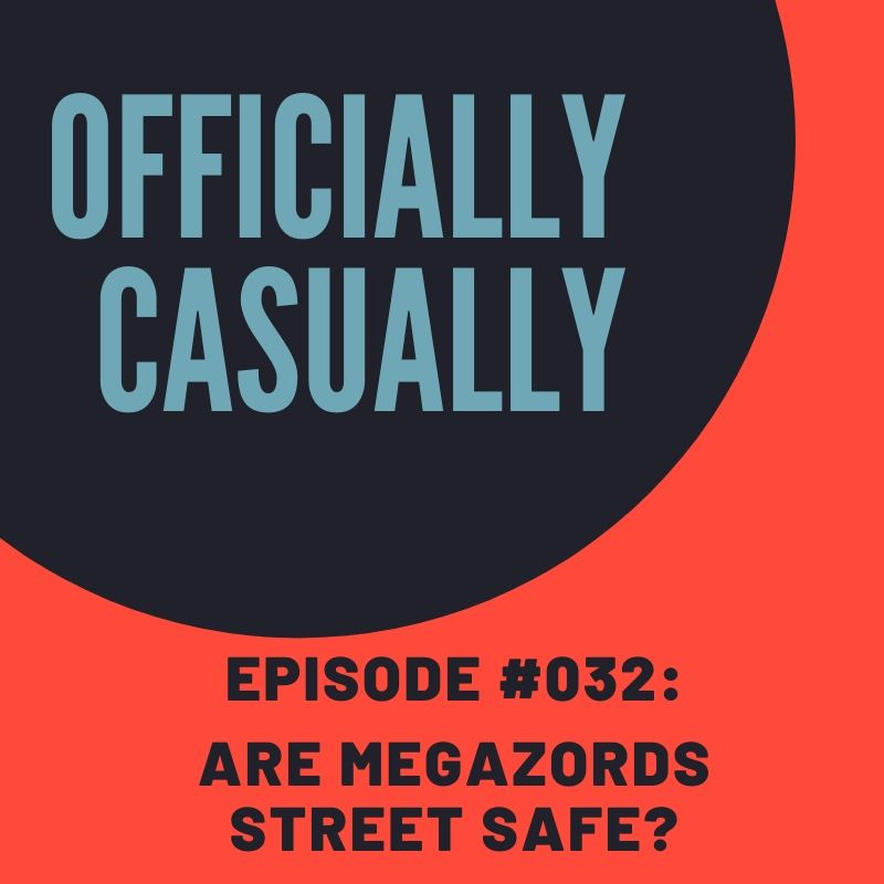 #032 EPISODE - ARE MEGAZORDS STREET SAFE?