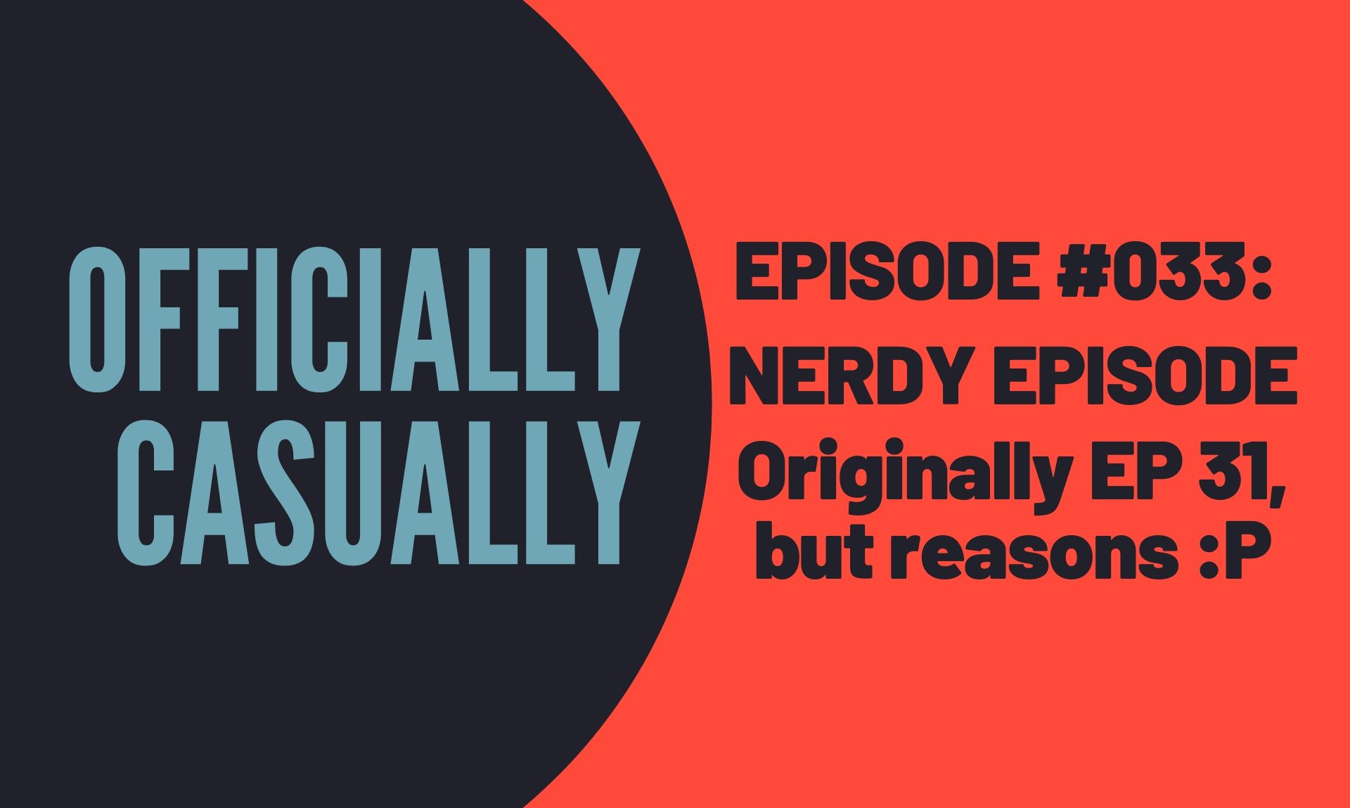 EPISODE #033: NERDY EPISODEOriginally EP 31,but reasons :P