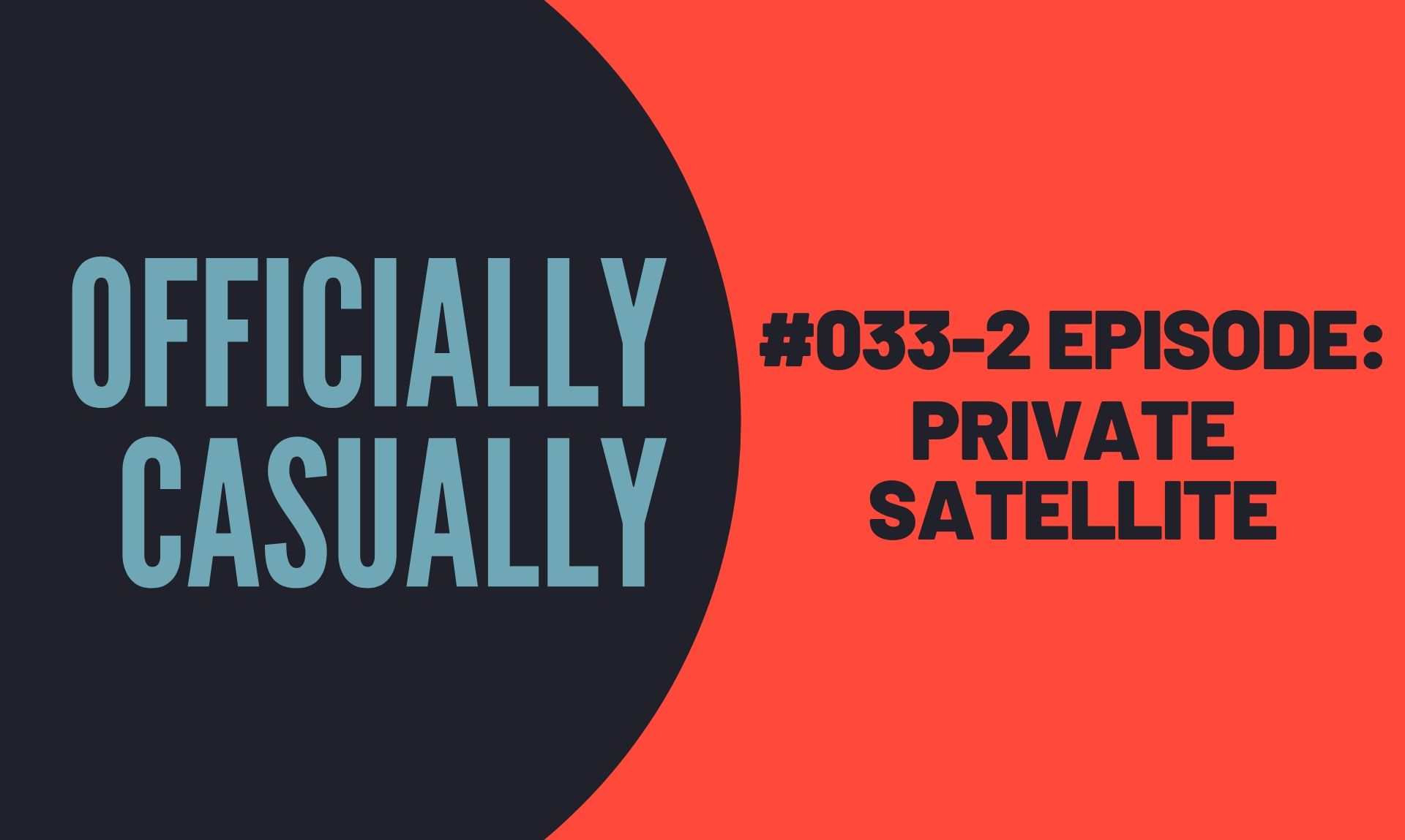 #33 EPISODE - PRIVATE SATELITE